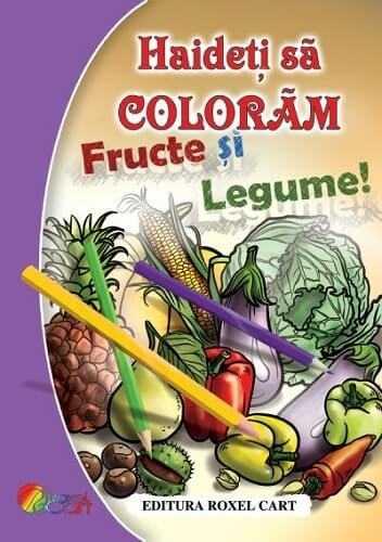 Hai sa coloram legume si fructe