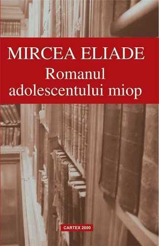 Romanul adolescentului miop-Mircea Eliade