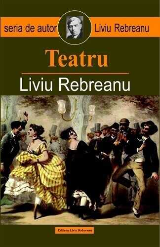 Teatru -Liviu Rebreanu