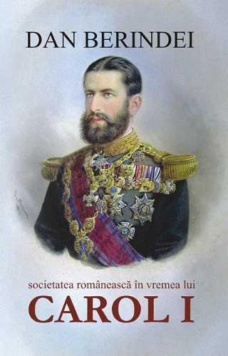 Societatea romaneasca in vremea lui Carol I-Dan Berindei