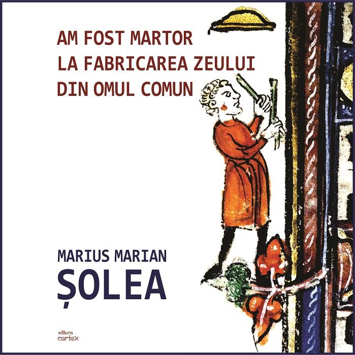 Am fost martor Marius Marian Solea